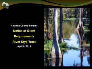 Alachua County Forever Notice of Grant  Requirements River Styx Tract April 9, 2013