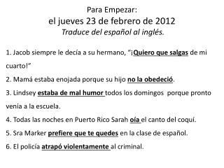 Para Empezar:  el jueves 23 de febrero de 2012 T raduce  del español al inglés.