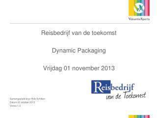 Reisbedrijf van de toekomst Dynamic Packaging Vrijdag 01 november 2013