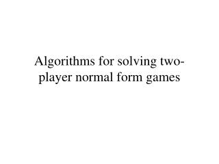 Algorithms for solving two-player normal form games