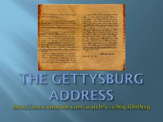 THE GETTYSBURG ADDRESS http://www.youtube.com/watch?v=vA6g3OnINsg