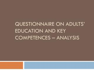 QUESTIONNAIRE ON ADULTS' EDUCATION AND KEY COMPETENCES – ANALYSIS