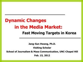 Dynamic Changes        in the Media Market:                Fast Moving Targets in Korea