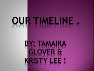 By: Tamaira Glover & Kristy Lee !