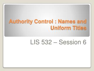 Authority Control : Names and Uniform Titles