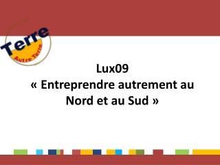 Lux09 «Entreprendre autrement au Nord et au Sud»