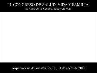 II  CONGRESO DE SALUD, VIDA Y FAMILIA El Amor de la Familia, Sana y da Vida