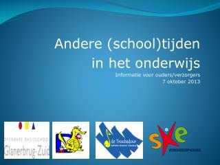 Andere (school)tijden  in het onderwijs  Informatie voor ouders/verzorgers 7 oktober 2013