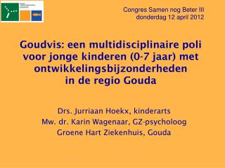 Drs. Jurriaan  Hoekx , kinderarts Mw. dr. Karin Wagenaar, GZ-psycholoog