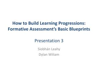 How to Build Learning  Progressions: Formative  Assessment�s Basic  Blueprints Presentation 3