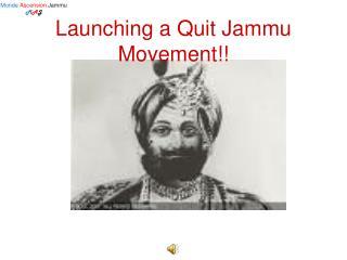 Launching a Quit Jammu Movement!!