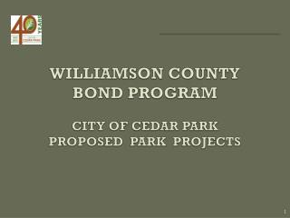 WILLIAMSON COUNTY BOND PROGRAM CITY OF CEDAR PARK PROPOSED  PARK  PROJECTS