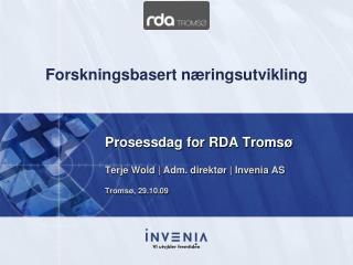 Prosessdag for RDA Tromsø Terje Wold | Adm. direktør | Invenia AS Tromsø, 29.10.09