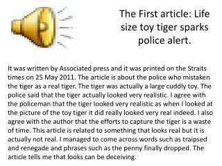 The First article: Life size toy tiger sparks police alert.