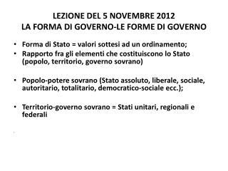 LEZIONE DEL 5 NOVEMBRE 2012 LA FORMA  DI  GOVERNO-LE FORME  DI  GOVERNO