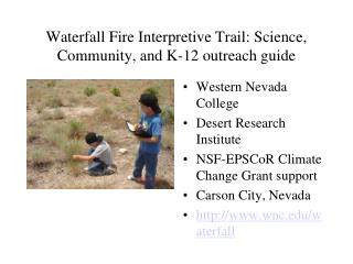 Waterfall Fire Interpretive Trail: Science, Community, and K-12 outreach guide