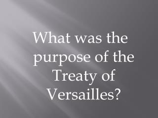 What was the purpose of the Treaty of Versailles?