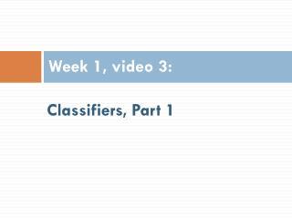 Classifiers,  Part 1