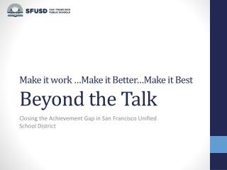 Make it work …Make it Better…Make it Best Beyond the Talk