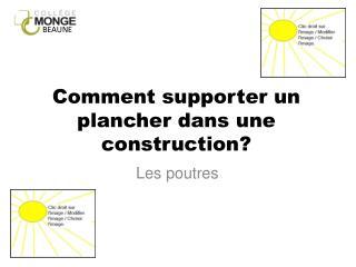 Comment supporter un plancher dans une construction?