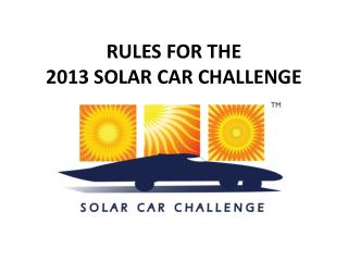 RULES FOR THE  2013 SOLAR CAR CHALLENGE