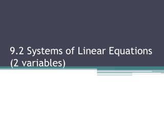 9.2 Systems of Linear Equations (2 variables)