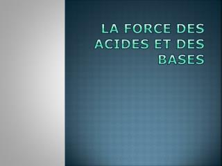 La  force des acides et des bases