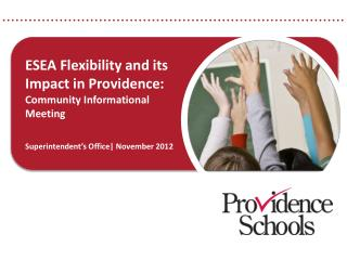 ESEA Flexibility and its  Impact in Providence: Community Informational  Meeting