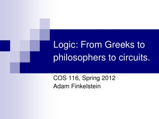 Logic: From Greeks to philosophers to circuits.