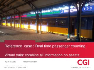 Reference  case : Real time passenger counting Virtual train: combine all information on assets