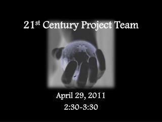 21 st  Century Project Team