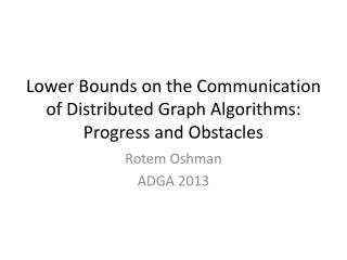 Lower Bounds on the Communication of Distributed Graph Algorithms:  Progress and Obstacles