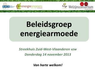 Streekh uis Zuid-West-Vlaanderen vzw  Donderdag 14 november 2013 Van harte  welkom!
