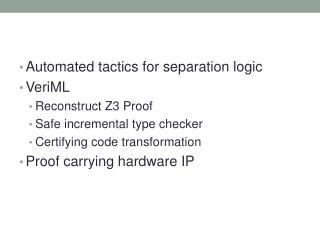 Automated tactics for separation logic VeriML Reconstruct Z3 Proof   Safe incremental type checker
