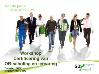 Workshop Certificering  van  OR- scholing  en - ervaring