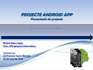 PROJECTE ANDROID APP Presentació de projecte