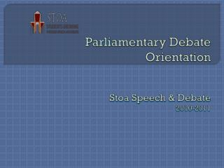 Parliamentary Debate Orientation Stoa  Speech & Debate 2010-2011