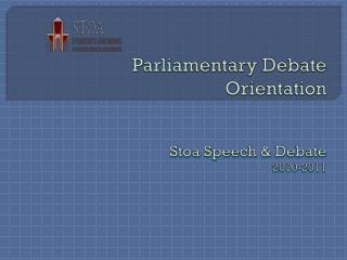 Parliamentary Debate Orientation Stoa  Speech & Debate 2010-2011
