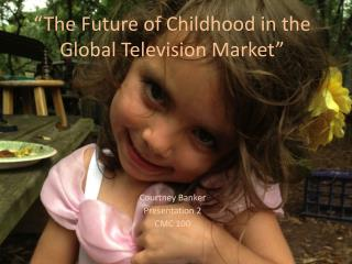 """The Future of Childhood in the Global Television Market"""