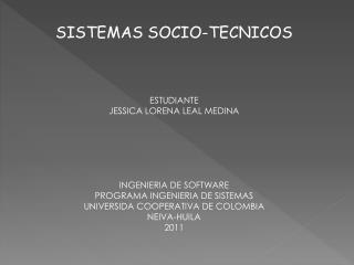 SISTEMAS SOCIO-TECNICOS  ESTUDIANTE  JESSICA LORENA LEAL MEDINA  INGENIERIA DE SOFTWARE