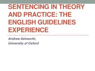 SENTENCING IN THEORY AND PRACTICE: THE ENGLISH GUIDELINES EXPERIENCE