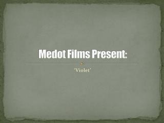 Medot  Films Present: