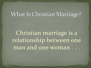 What  Is  Christian Marriage?