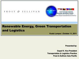 Renewable Energy, Green Transportation and Logistics Kuala Lumpur | October 11, 2011