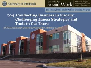 704: Conducting  Business in Fiscally Challenging Times: Strategies and Tools to Get There
