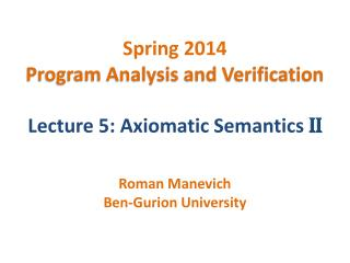 Spring 2014 Program Analysis and Verification Lecture 5: Axiomatic Semantics  II