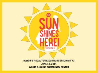 Mayor's Fiscal Year 2015 Budget Summit #3 June 18, 2014 Willis s. johns community Center