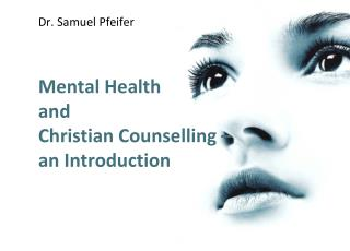 Mental  Health and Christian  Counselling  –  an  Introduction