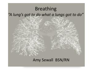"Breathing  ""A lung's got to do what a lungs got to do"""