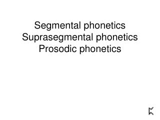 Segmental phonetics Suprasegmental phonetics Prosodic phonetics
